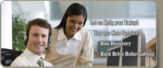Let us help you today...Try our New Services...Data Recovery and Hard Drive Reformatting